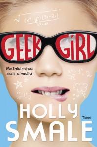 Holly Smale: Geek girl - matalalentoa mallitaivaalla
