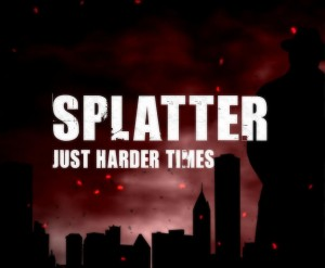 Splatter – Just harder times