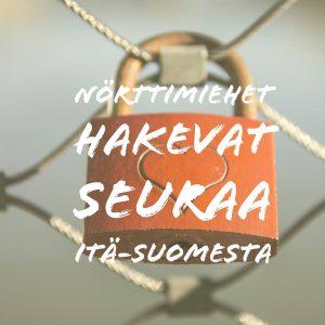 Nörttimiehet hakevat seuraa Itä-Suomesta